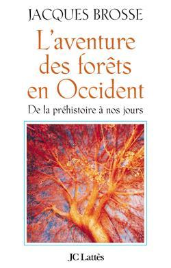 Jacques Brosse, L'aventure des forêts en Occident, De la préhistoire à nos jours, Éditions JC Lattès