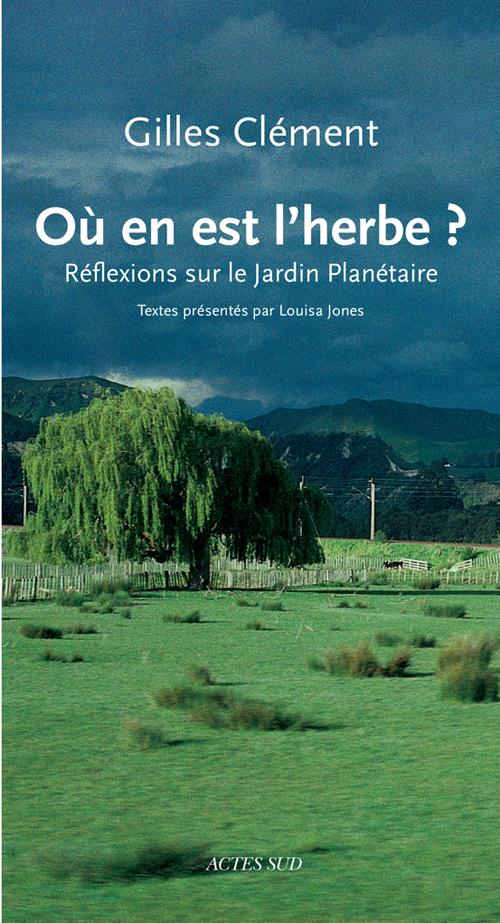Gilles Clément, Où en est l'herbe ? Réflexions sur le Jardin planétaire, Actes Sud