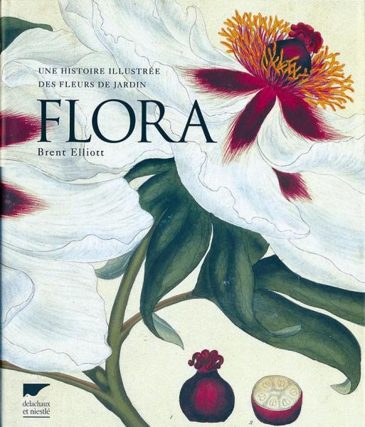 Brent Elliott, Flora, une histoire illustrée des fleurs de jardin, Delachaux et Niestlé