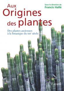 Sous la direction de Francis Hallé, Aux origines des plantes, tome 1, Fayard