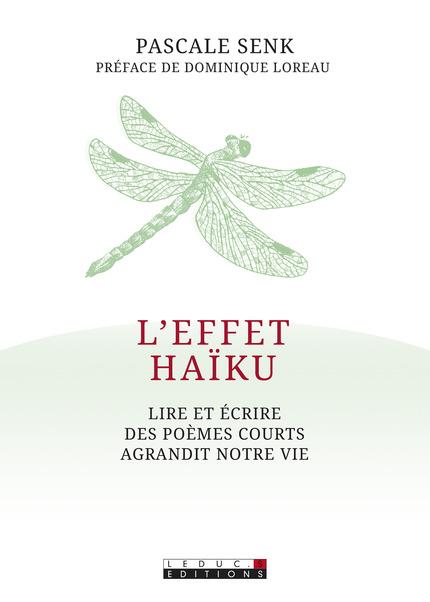 Pascale Senk, L'effet haïku. Lire et écrire des poèmes courts agrandit notre vie. Leduc.s Éditions