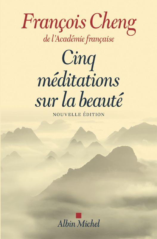 François Cheng. Cinq méditations sur la beauté. Albin Michel, 2017