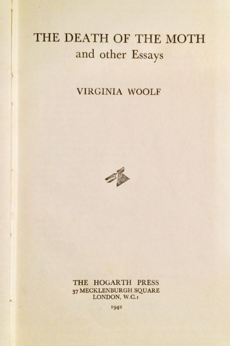 Virginia Woolf, The Death of the Moth and others Essays The Hogarth Press, London, 1942