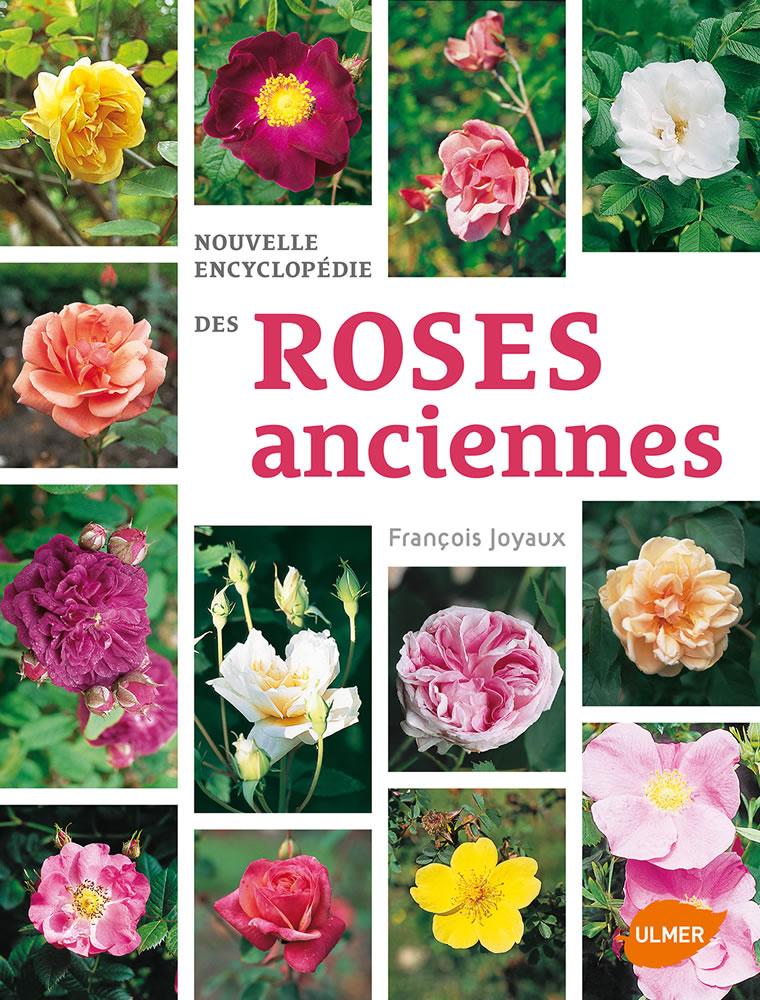 François Joyaux Nouvelle encyclopédie des roses anciennes. 2015. Ulmer.